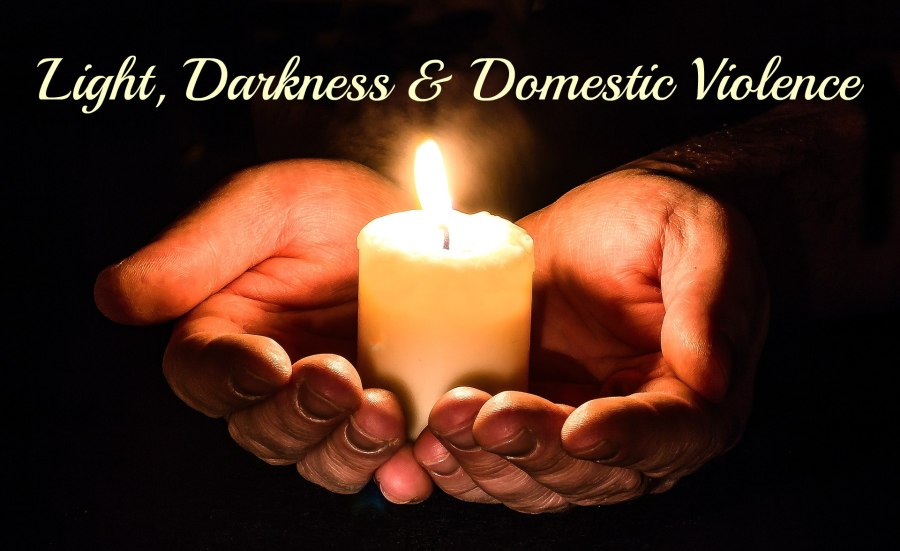 Light, Darkness & Domestic Violence