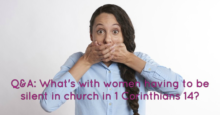Q&A: What's with women having to be silent in church in 1 Corinthians 14?