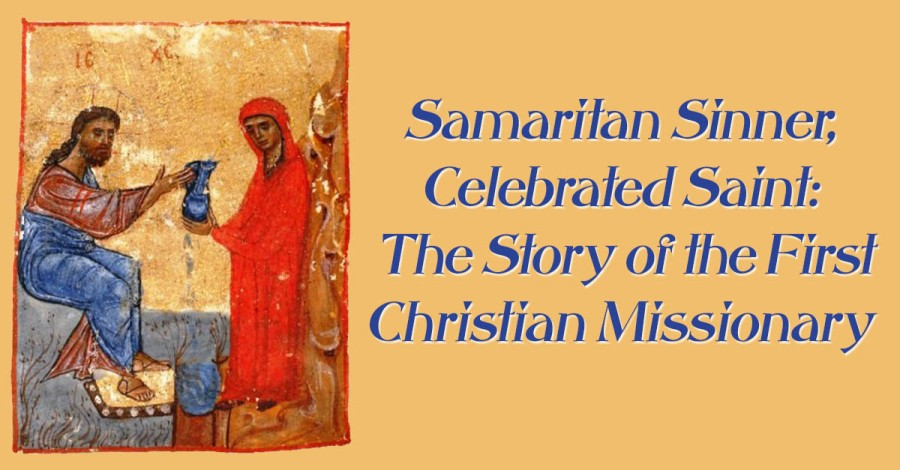 Samaritan Sinner, Celebrated Saint: The Story of the First Christian Missionary