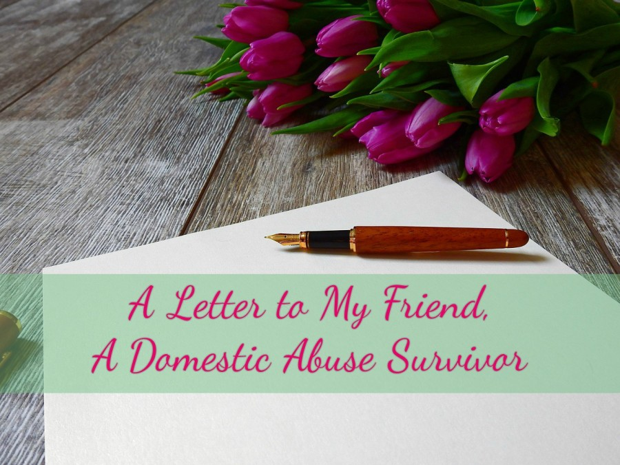 A Letter to My Friend – A Domestic Abuse Survivor