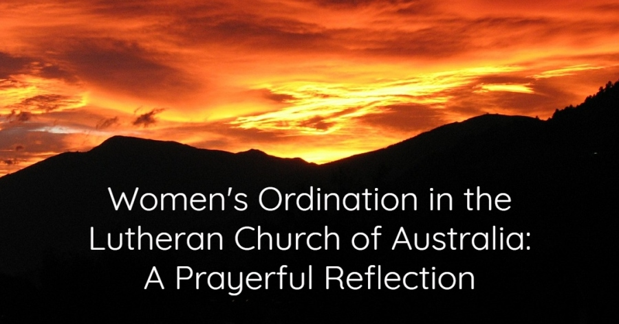 Women's Ordination in the Lutheran Church of Australia: A Prayerful Reflection