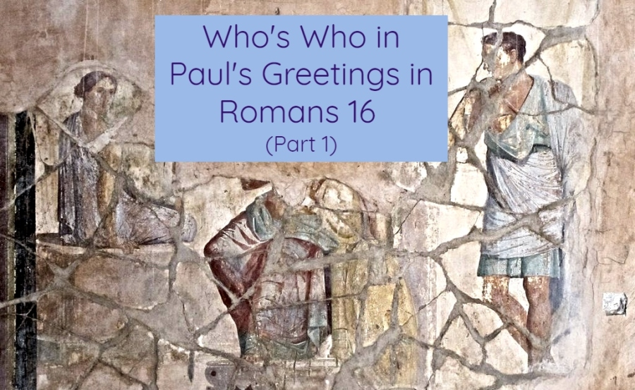 Who's Who in Paul's Greetings in Romans 16 (Part 1)