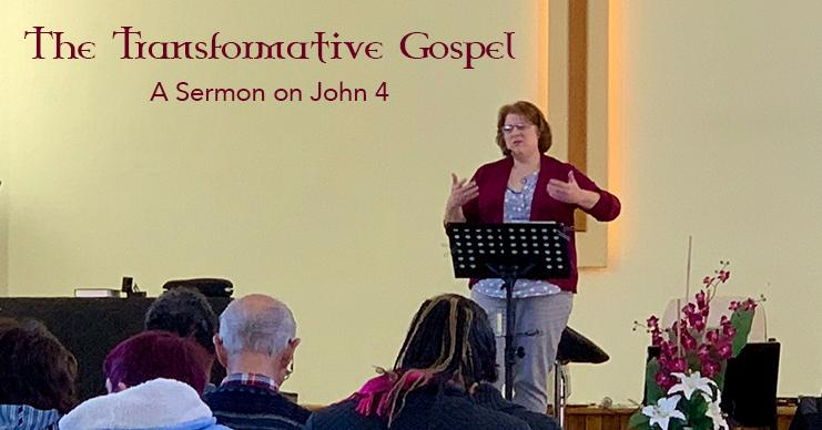 The Transformative Gospel – Sermon on John 4