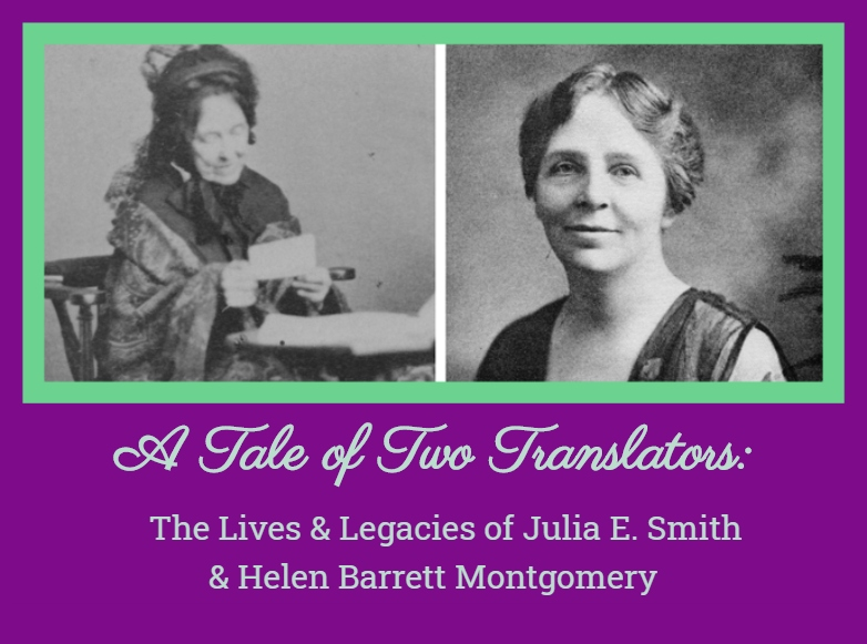 A Tale of Two Translators: The Lives and Legacies of Julia E. Smith & Helen Barrett Montgomery
